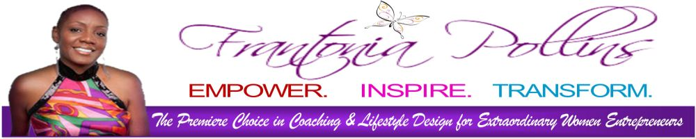 FrantoniaPollins.com - Empowering Women through Entrepreneurship, Personal Development & Lifestyle Design